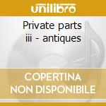 Private parts iii - antiques cd musicale di Anthony Phillips