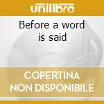 Before a word is said cd musicale di Before a word is sai