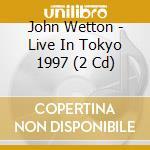 Live in tokyo 1997 cd musicale di John Wetton
