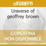 Universe of geoffrey brown cd musicale di Sensible Captain