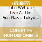 Live at the sun plaza tokyo 1999 cd musicale di John Wetton