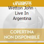 Live in argentina cd musicale di John Wetton
