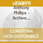Anthony Phillips - Archive Collection 2 cd musicale di PHILLIPS ANTHONY
