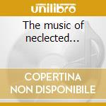 The music of neclected... cd musicale di Roger Eno