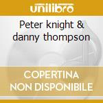 Peter knight & danny thompson cd musicale di Danny/knigh Thompson
