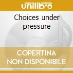 Choices under pressure cd musicale di Peter Blegvad