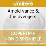Arnold vance & the avengers cd musicale di Vance arnold & the a