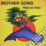 Tree in fish cd musicale di Gong Mother