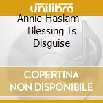 Annie Haslam - Blessing Is Disguise cd musicale di Haslam annie - renai