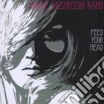 Feed your head cd musicale di Magic mushroom band