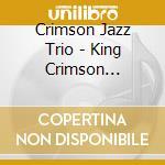 CRIMSON JAZZ TRIO cd musicale di KING CRIMSON SONGBOOK