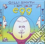 I AM YOUR EGG                             cd musicale di Gilly smith/daevid a