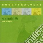 Ship of fools-newcastle1986 cd musicale di Robert Calvert