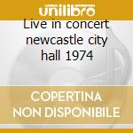 Live in concert newcastle city hall 1974 cd musicale di Refugee