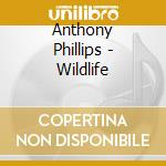 WILDLIFE cd musicale di Anthony Phillips
