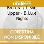 BLUE NIGHTS                               cd musicale di BRUFORD/LEVIN/BOTTI/