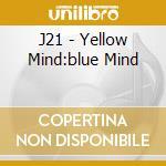 YELLOW MIND - BLUE MIND                   cd musicale di J21