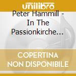 IN THE PASSIONKIRCHE                      cd musicale di Peter Hammill