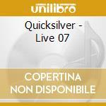 Live 07 cd musicale di QUICKSILVER