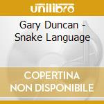 Snake language cd musicale di DUNCAN GARY AND THE CRAWFISH O