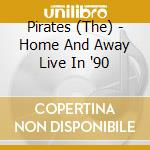 Home and away live in '90 - cd musicale di The Pirates
