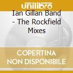The rockfield mixes - gillan ian cd musicale di Ian gillan band