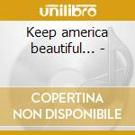 Keep america beautiful... - cd musicale di Fenwick Ray