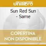 Sun Red Sun - Same cd musicale di Sun red sun