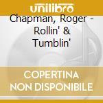 CD - CHAPMAN, ROGER - ROLLIN' & TUMBLIN' cd musicale di Roger Chapman