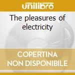 The pleasures of electricity cd musicale