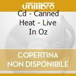 CD - CANNED HEAT - LIVE IN OZ cd musicale di Heat Canned