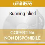 Running blind cd musicale di Ken Hensley