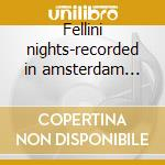 Fellini nights-recorded in amsterdam 2001 cd musicale di Fish