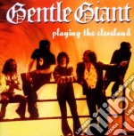 Playing the cleveland cd musicale di Gentle Giant