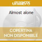 Almost alone cd musicale di Michael Chapman