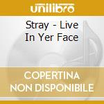 CD - STRAY - LIVE IN YER FACE cd musicale di STRAY
