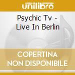 Live in berlin vol. 1 cd musicale di Tv Psychic