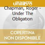 UNDER THE OBLIGATION                      cd musicale di Roger Chapman