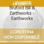 EARTHWORKS                                cd musicale di BILL BRUFORD EARTHWO