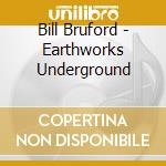 Earthworks underground orchestra cd musicale di Bill Bruford