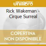 CIRQUE SURREAL                            cd musicale di Rick Wakeman