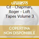 CD - CHAPMAN, ROGER - LOFT TAPES VOLUME 3 cd musicale di Roger Chapman
