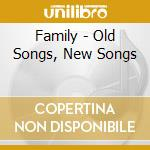 CD - FAMILY - OLD SONGS, NEW SONGS cd musicale di FAMILY
