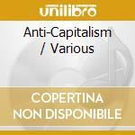 Anti-Capitalism cd musicale di V/A