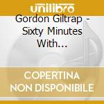 60 minutes whit cd musicale di Gordon Giltrap