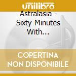 Sixty minutes with cd musicale di Astralasia