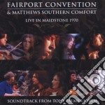 Fairport Convention And Matthews Southern Comfort - Live In Maidstone 1970 cd musicale di FAIRPORT CONVENTION