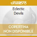 ECLECTIC DEVILS                           cd musicale di Alan Davey