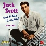 Touch me baby, i go hog wild 1957-1960 cd musicale di Jack Scott