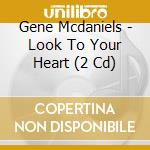 Look to your heart cd musicale di Gene Mcdaniels